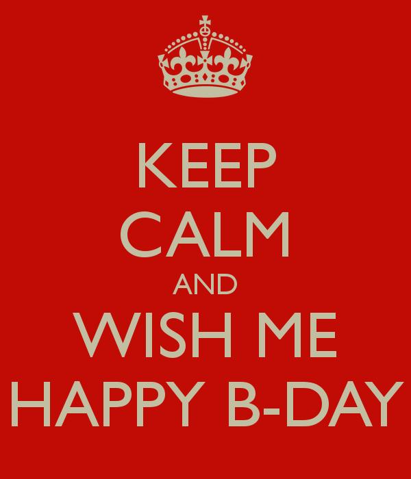 keep-calm-and-wish-me-happy-b-day-4