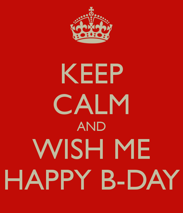 keep-calm-and-wish-me-happy-b-day-4